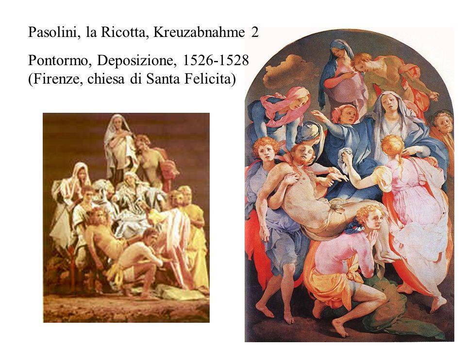 Pasolini, la Ricotta, Kreuzabnahme 2 Pontormo, Deposizione, 1526-1528 (Firenze, chiesa di Santa Felicita)