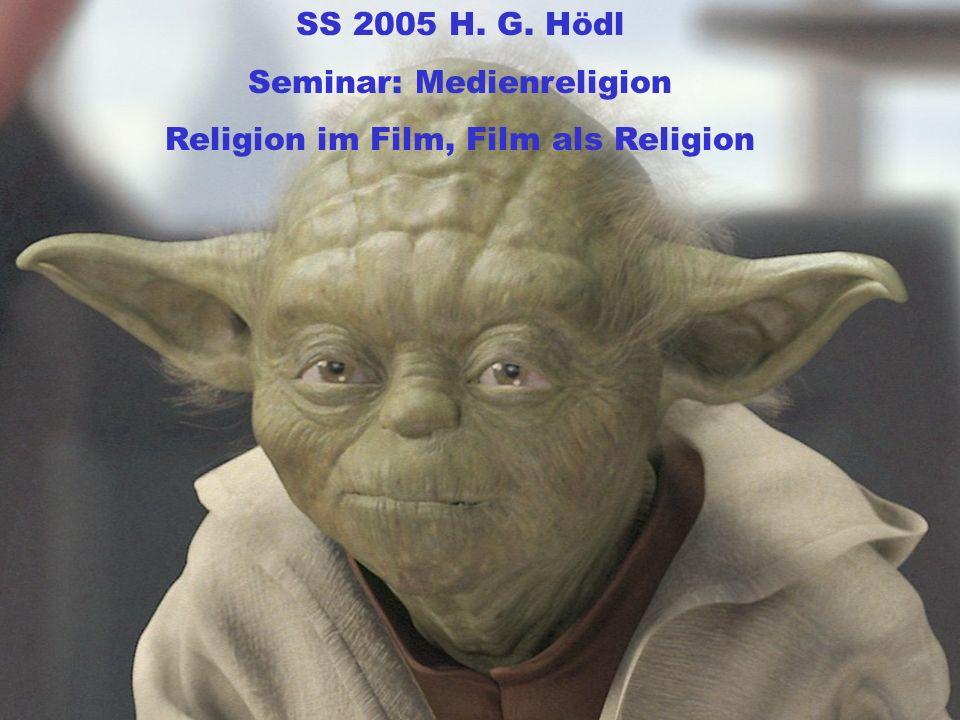 SS 2005 H. G. Hödl Seminar: Medienreligion Religion im Film, Film als Religion