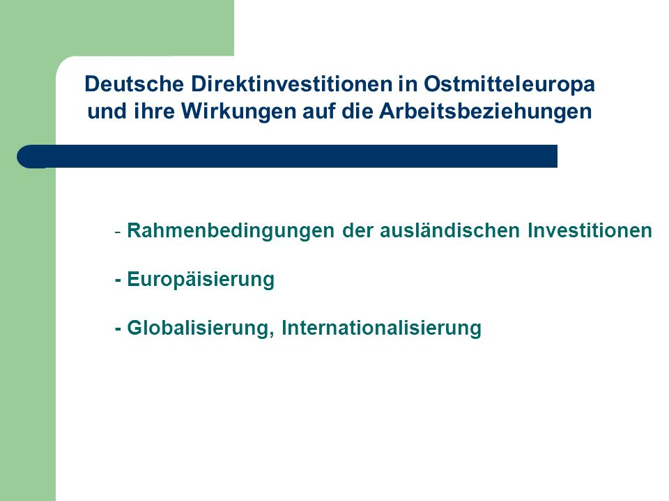 Das Projekt: Die Auswirkungen von Direktinvestitionen deutscher Unternehmen auf die Arbeitsbeziehungen in Mittel-/Osteuropa Am Beispiel ausgewählter Länderfallstudien in Polen, Tschechien und der Slowakei