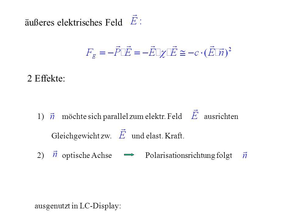 1) möchte sich parallel zum elektr. Feld ausrichten Gleichgewicht zw. und elast. Kraft. 2) optische Achse Polarisationsrichtung folgt 2 Effekte: ausge