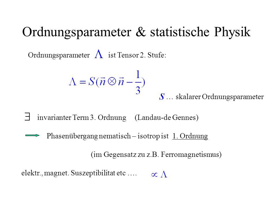 Ordnungsparameter & statistische Physik Ordnungsparameter ist Tensor 2. Stufe: … skalarer Ordnungsparameter invarianter Term 3. Ordnung (Landau-de Gen