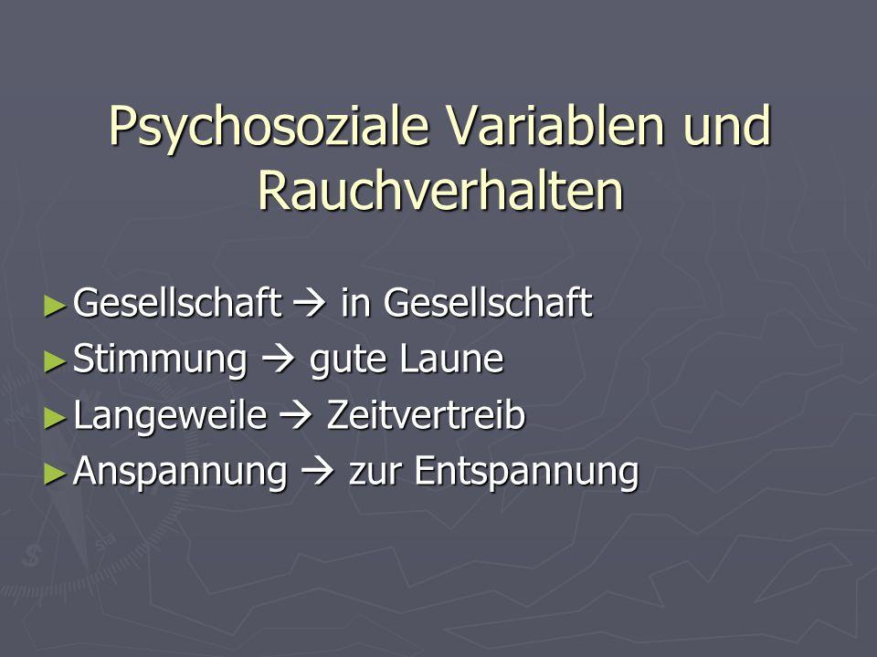 Psychosoziale Variablen und Rauchverhalten Gesellschaft in Gesellschaft Gesellschaft in Gesellschaft Stimmung gute Laune Stimmung gute Laune Langeweil