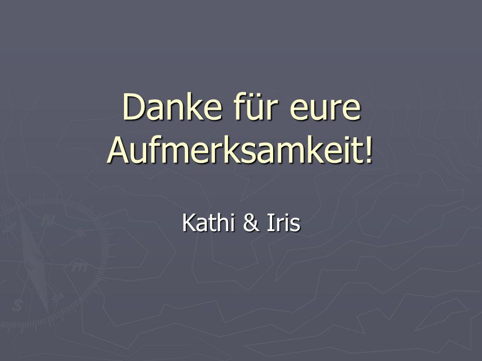 Danke für eure Aufmerksamkeit! Kathi & Iris