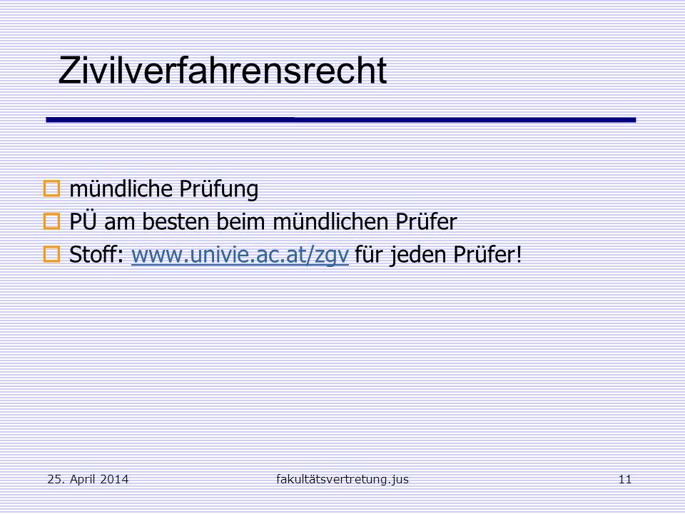 25. April 2014fakultätsvertretung.jus11 Zivilverfahrensrecht mündliche Prüfung PÜ am besten beim mündlichen Prüfer Stoff: www.univie.ac.at/zgv für jed