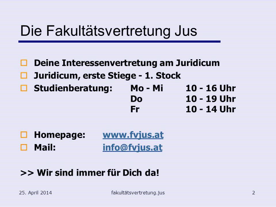 25.April 2014fakultätsvertretung.jus3 www.fvjus.at Melde Dich für unseren Newsletter an.