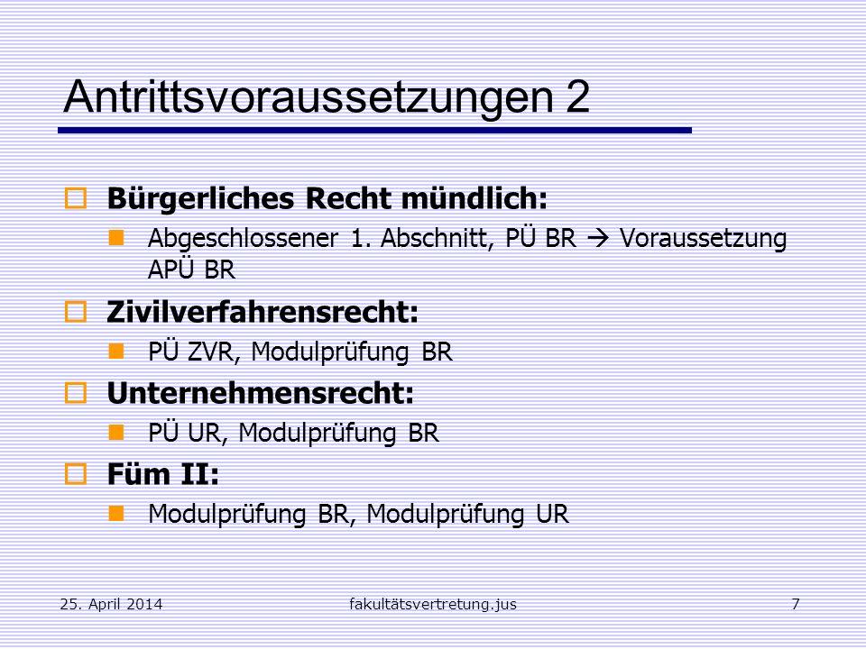 25. April 2014fakultätsvertretung.jus7 Antrittsvoraussetzungen 2 Bürgerliches Recht mündlich: Abgeschlossener 1. Abschnitt, PÜ BR Voraussetzung APÜ BR