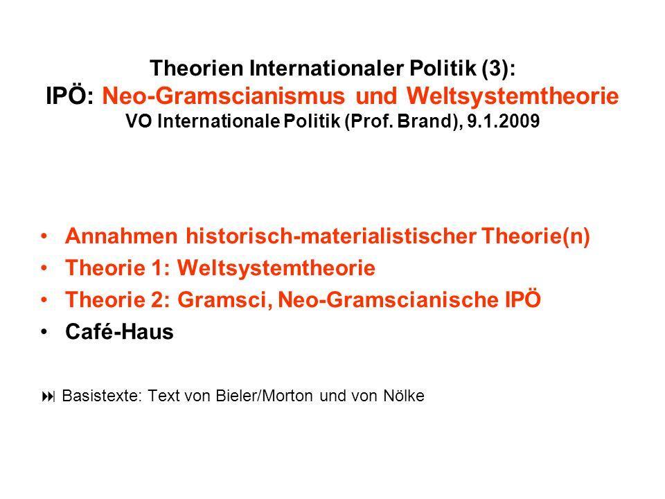 Theorien Internationaler Politik (3): IPÖ: Neo-Gramscianismus und Weltsystemtheorie VO Internationale Politik (Prof. Brand), 9.1.2009 Annahmen histori