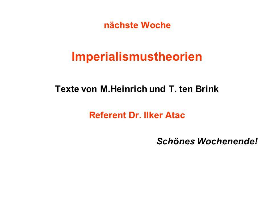 nächste Woche Imperialismustheorien Texte von M.Heinrich und T. ten Brink Referent Dr. Ilker Atac Schönes Wochenende!