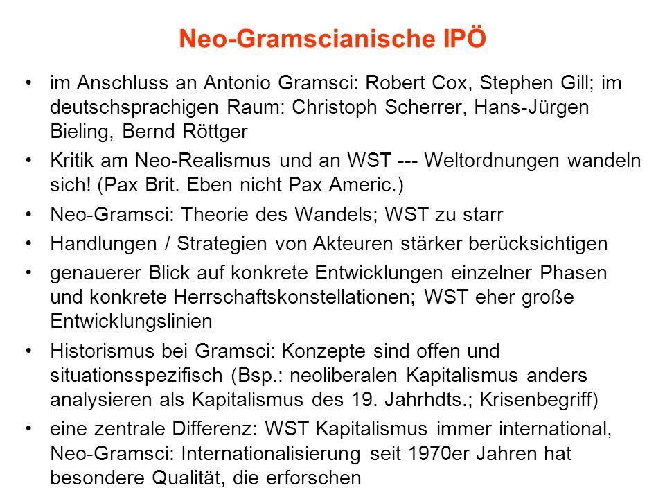 Neo-Gramscianische IPÖ im Anschluss an Antonio Gramsci: Robert Cox, Stephen Gill; im deutschsprachigen Raum: Christoph Scherrer, Hans-Jürgen Bieling,