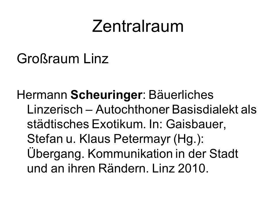 Zentralraum Großraum Linz Hermann Scheuringer: Bäuerliches Linzerisch – Autochthoner Basisdialekt als städtisches Exotikum. In: Gaisbauer, Stefan u. K