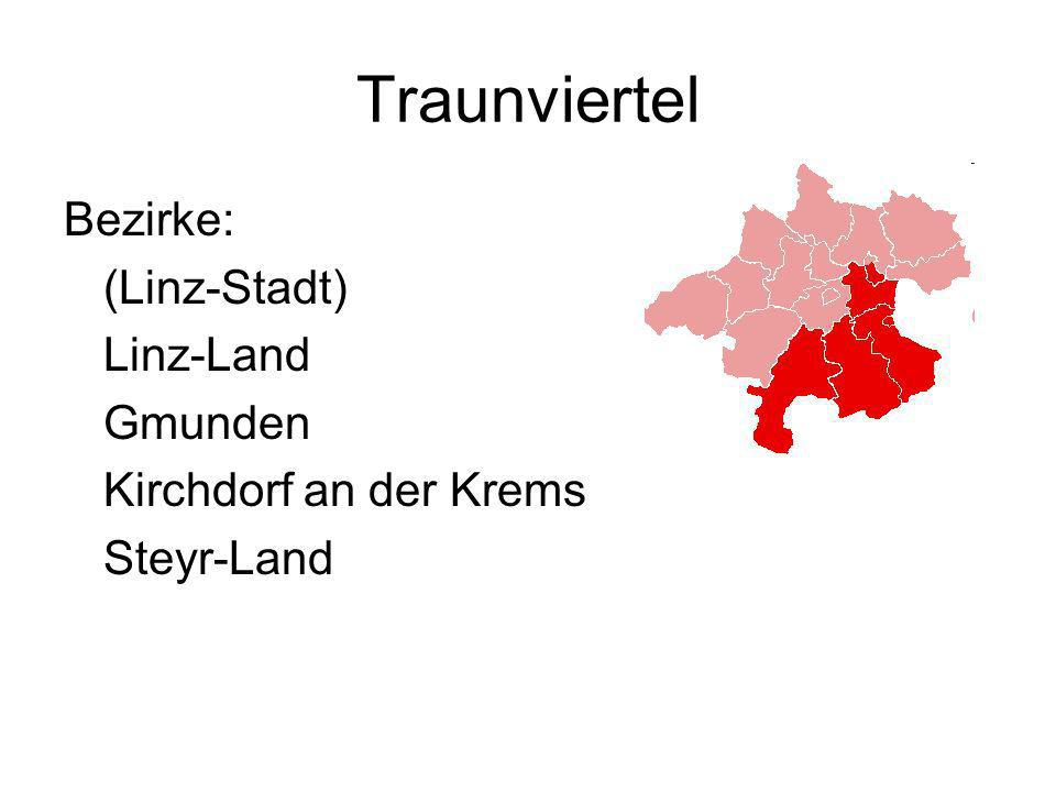 Traunviertel Bezirke: (Linz-Stadt) Linz-Land Gmunden Kirchdorf an der Krems Steyr-Land