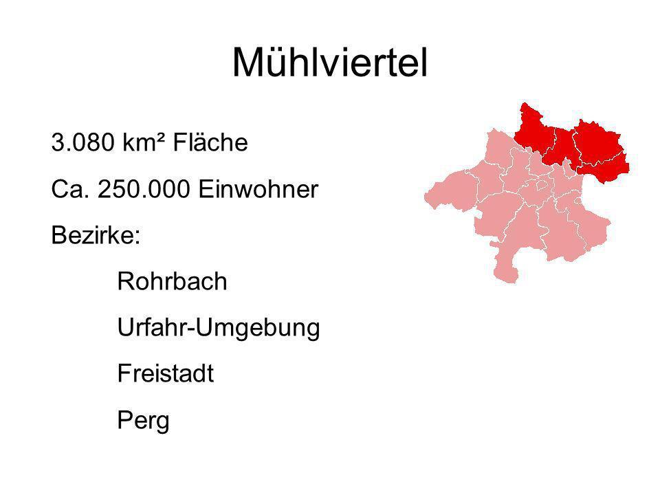 Mühlviertel 3.080 km² Fläche Ca. 250.000 Einwohner Bezirke: Rohrbach Urfahr-Umgebung Freistadt Perg