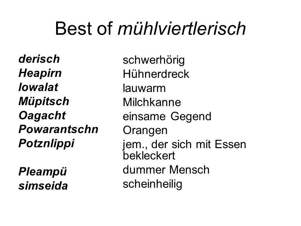 Best of mühlviertlerisch derisch Heapirn lowalat Müpitsch Oagacht Powarantschn Potznlippi Pleampü simseida schwerhörig Hühnerdreck lauwarm Milchkanne