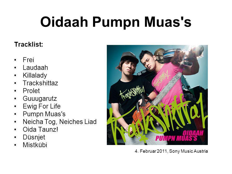 Oidaah Pumpn Muas's Tracklist: Frei Laudaah Killalady Trackshittaz Prolet Guuugarutz Ewig For Life Pumpn Muas's Neicha Tog, Neiches Liad Oida Taunz! D