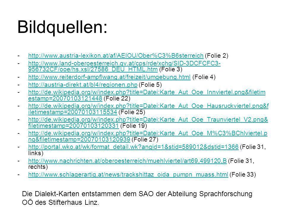 Bildquellen: -http://www.austria-lexikon.at/af/AEIOU/Ober%C3%B6sterreich (Folie 2)http://www.austria-lexikon.at/af/AEIOU/Ober%C3%B6sterreich -http://w