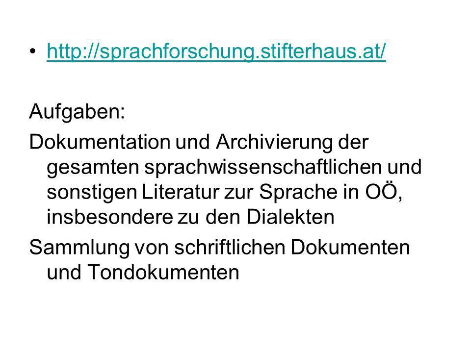 http://sprachforschung.stifterhaus.at/ Aufgaben: Dokumentation und Archivierung der gesamten sprachwissenschaftlichen und sonstigen Literatur zur Spra