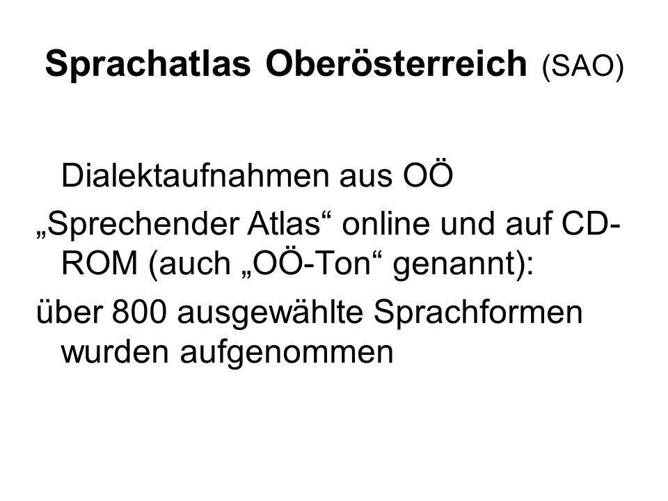 Dialektaufnahmen aus OÖ Sprechender Atlas online und auf CD- ROM (auch OÖ-Ton genannt): über 800 ausgewählte Sprachformen wurden aufgenommen Sprachatl