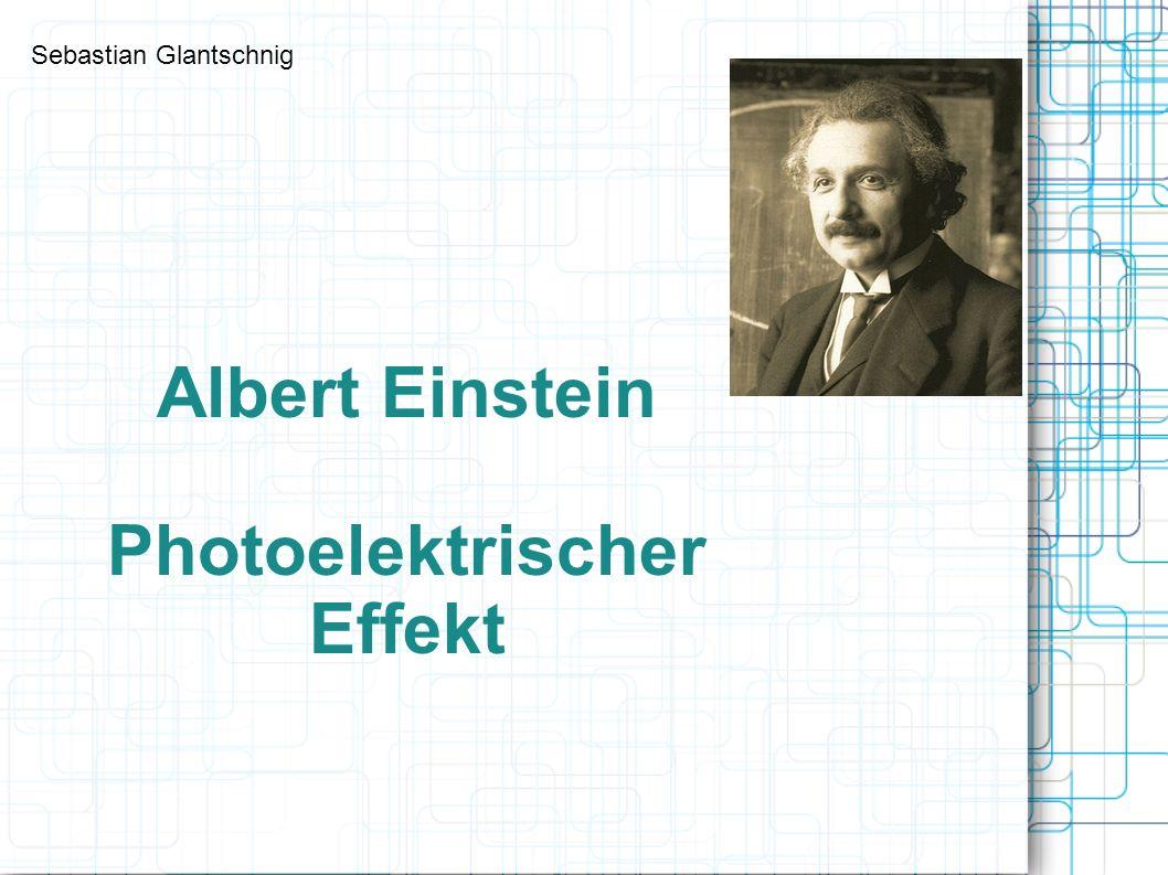 Albert Einstein Photoelektrischer Effekt Sebastian Glantschnig