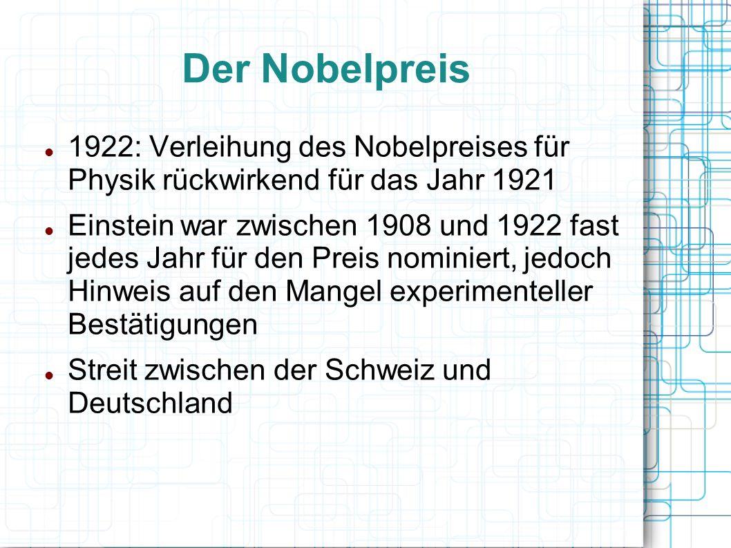 Der Nobelpreis 1922: Verleihung des Nobelpreises für Physik rückwirkend für das Jahr 1921 Einstein war zwischen 1908 und 1922 fast jedes Jahr für den
