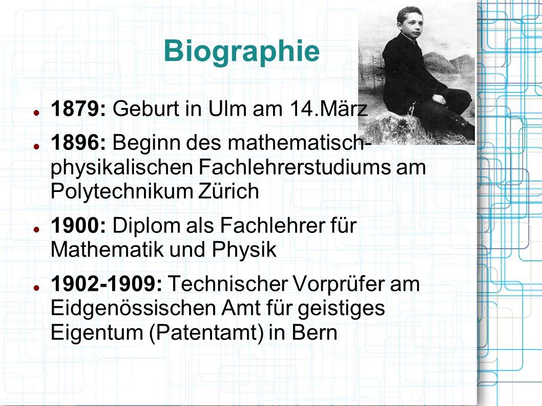 Biographie 1879: Geburt in Ulm am 14.März 1896: Beginn des mathematisch- physikalischen Fachlehrerstudiums am Polytechnikum Zürich 1900: Diplom als Fa