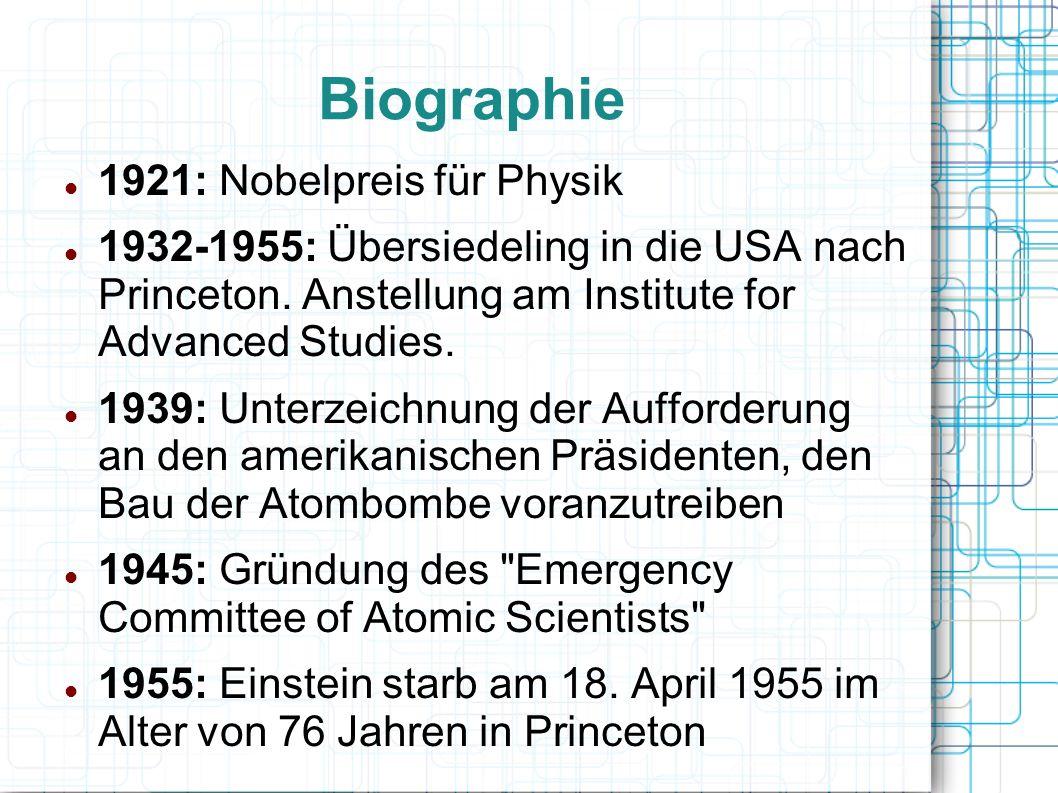 Biographie 1921: Nobelpreis für Physik 1932-1955: Übersiedeling in die USA nach Princeton. Anstellung am Institute for Advanced Studies. 1939: Unterze