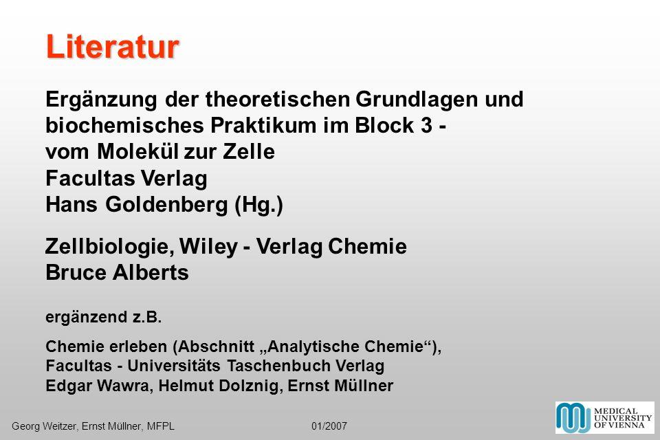 Literatur Ergänzung der theoretischen Grundlagen und biochemisches Praktikum im Block 3 - vom Molekül zur Zelle Facultas Verlag Hans Goldenberg (Hg.)