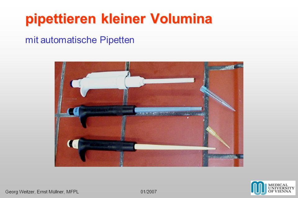 pipettieren kleiner Volumina pipettieren kleiner Volumina mit automatische Pipetten Georg Weitzer, Ernst Müllner, MFPL 01/2007