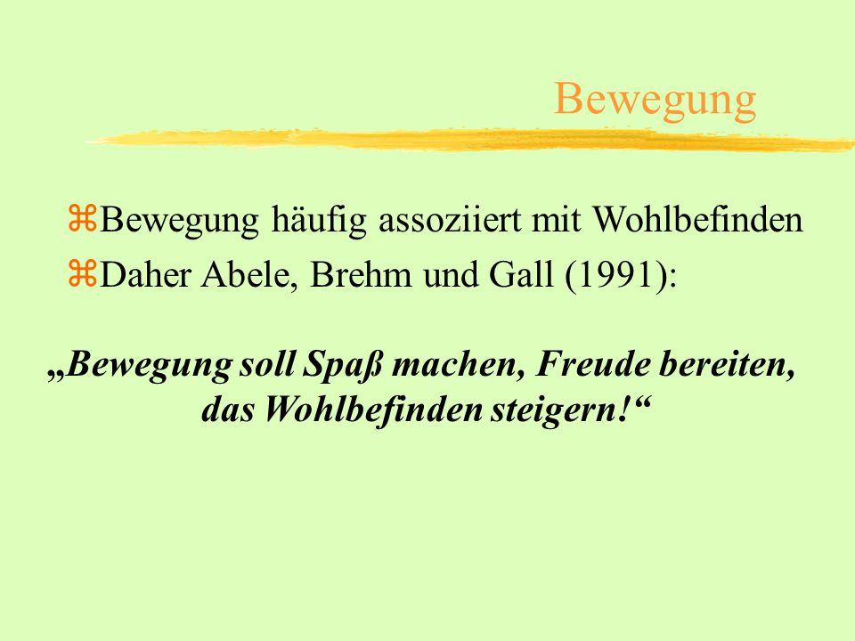 Bewegung zBewegung häufig assoziiert mit Wohlbefinden zDaher Abele, Brehm und Gall (1991): Bewegung soll Spaß machen, Freude bereiten, das Wohlbefinde