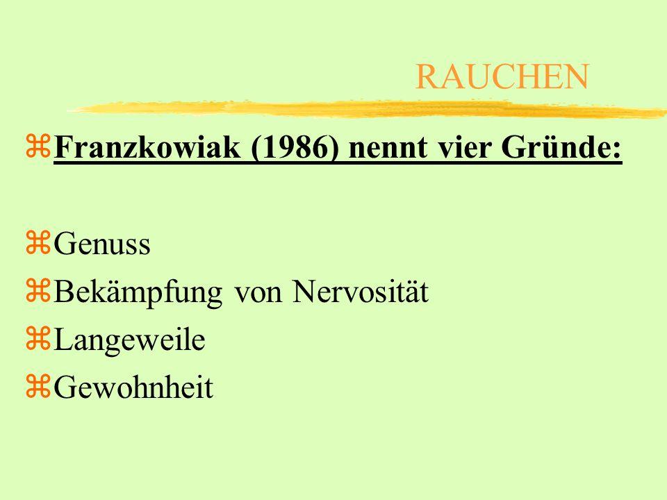 RAUCHEN zFranzkowiak (1986) nennt vier Gründe: zGenuss zBekämpfung von Nervosität zLangeweile zGewohnheit