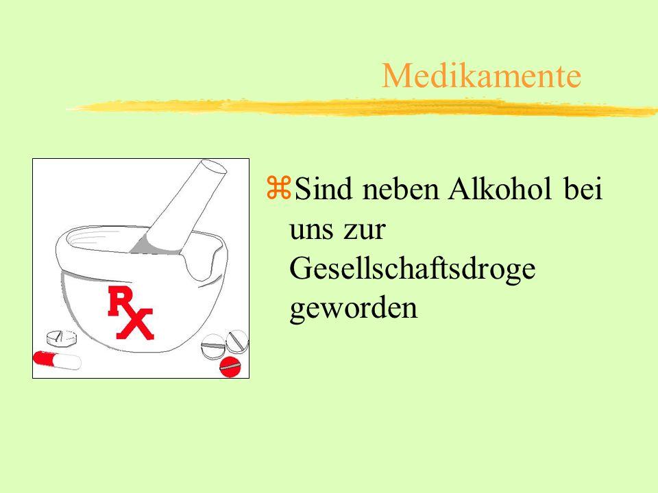 Medikamente zSind neben Alkohol bei uns zur Gesellschaftsdroge geworden