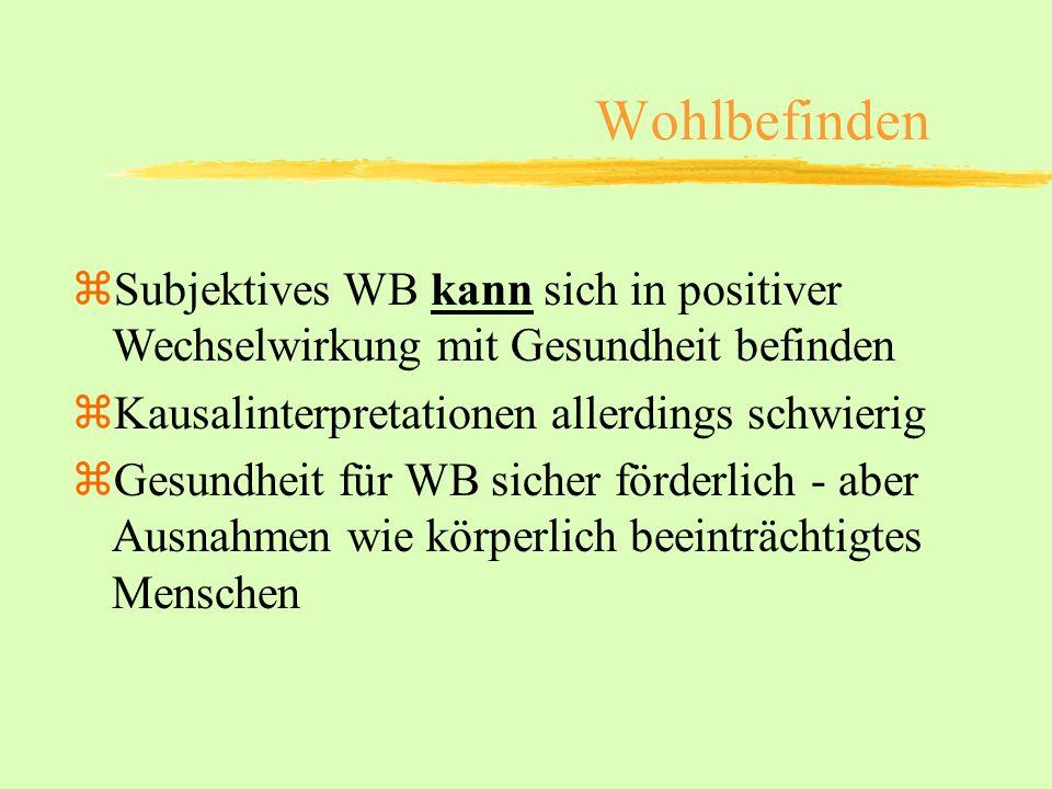 zSubjektives WB kann sich in positiver Wechselwirkung mit Gesundheit befinden zKausalinterpretationen allerdings schwierig zGesundheit für WB sicher f