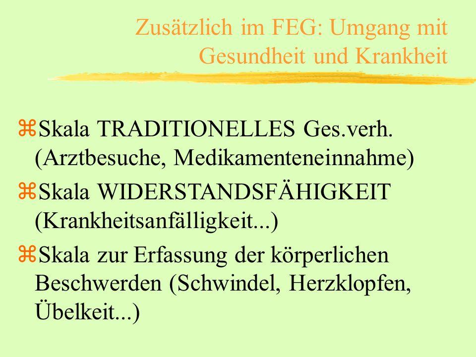 Zusätzlich im FEG: Umgang mit Gesundheit und Krankheit zSkala TRADITIONELLES Ges.verh. (Arztbesuche, Medikamenteneinnahme) zSkala WIDERSTANDSFÄHIGKEIT