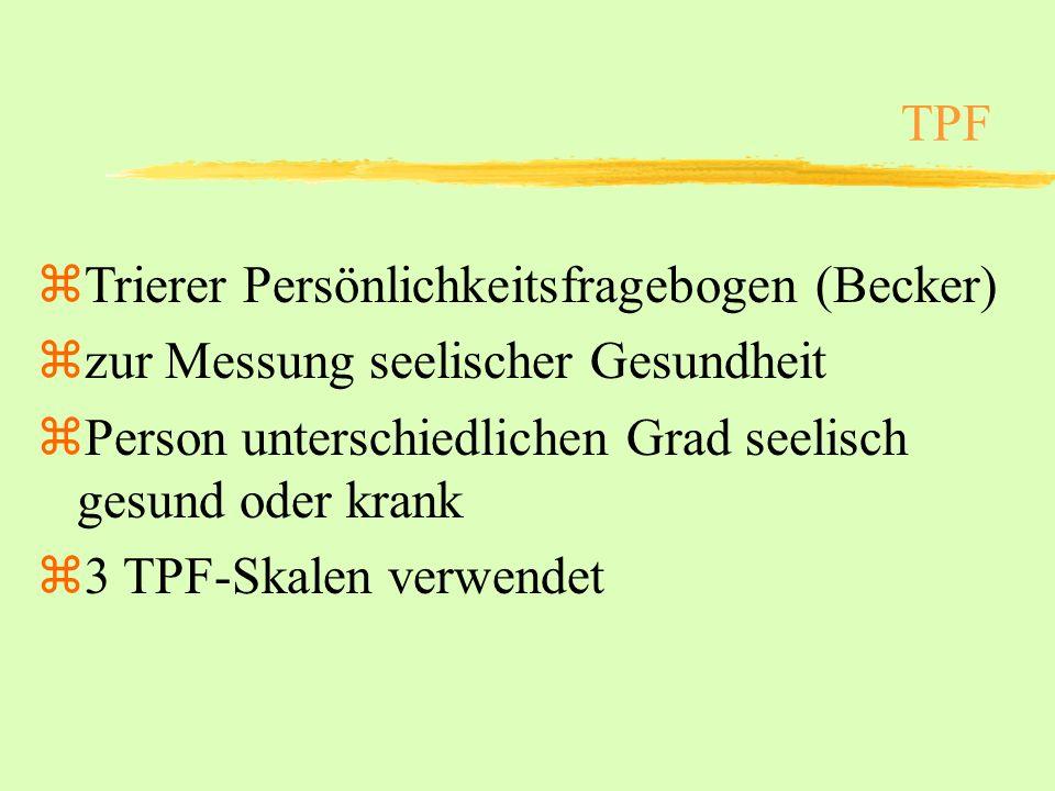 TPF zTrierer Persönlichkeitsfragebogen (Becker) zzur Messung seelischer Gesundheit zPerson unterschiedlichen Grad seelisch gesund oder krank z3 TPF-Sk