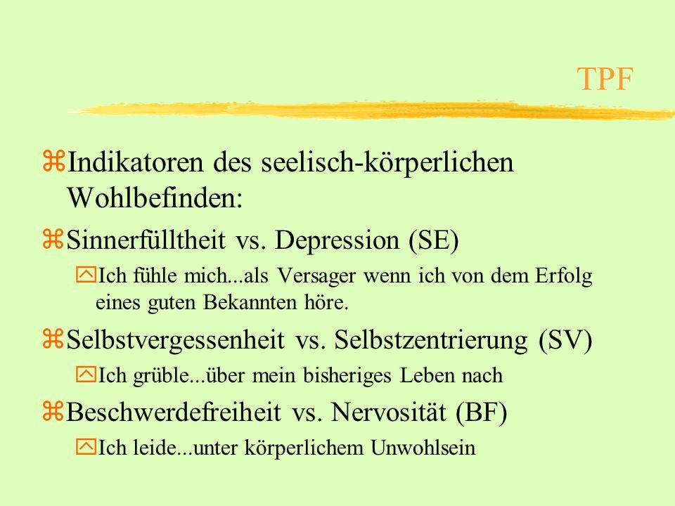 TPF zIndikatoren des seelisch-körperlichen Wohlbefinden: zSinnerfülltheit vs. Depression (SE) yIch fühle mich...als Versager wenn ich von dem Erfolg e