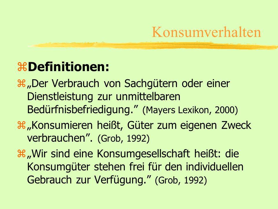 Konsumverhalten zDefinitionen: zDer Verbrauch von Sachgütern oder einer Dienstleistung zur unmittelbaren Bedürfnisbefriedigung. (Mayers Lexikon, 2000)