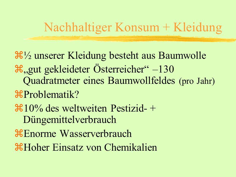 Nachhaltiger Konsum + Kleidung z½ unserer Kleidung besteht aus Baumwolle zgut gekleideter Österreicher –130 Quadratmeter eines Baumwollfeldes (pro Jah