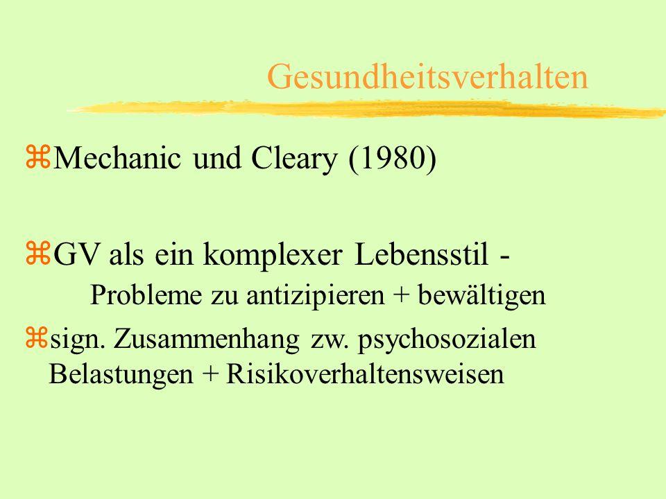Gesundheitsverhalten zMechanic und Cleary (1980) zGV als ein komplexer Lebensstil - Probleme zu antizipieren + bewältigen zsign. Zusammenhang zw. psyc