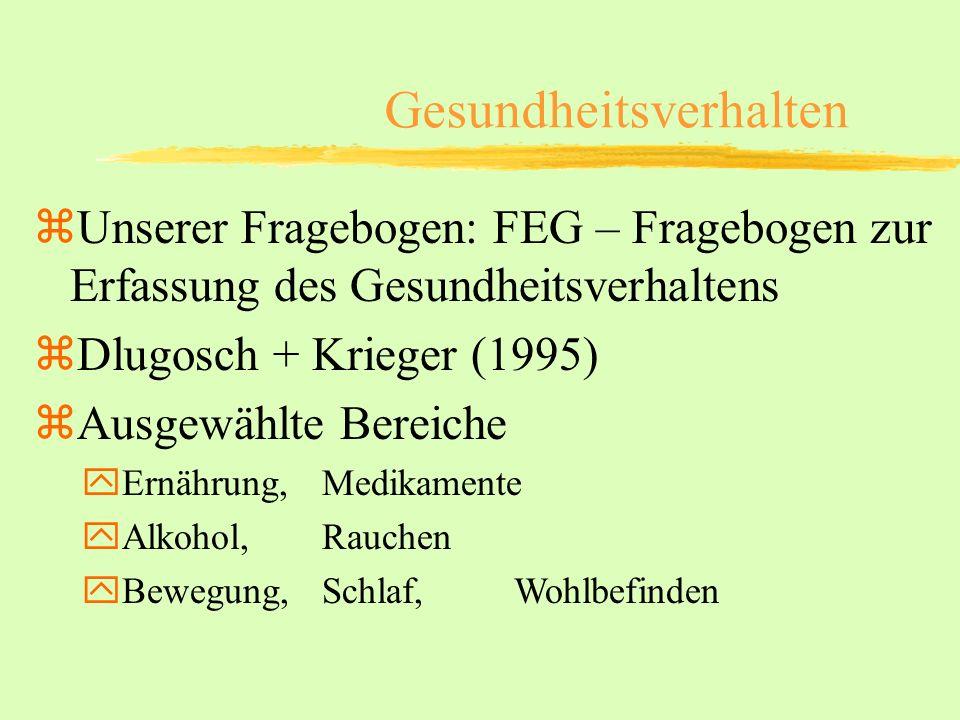 Gesundheitsverhalten zUnserer Fragebogen: FEG – Fragebogen zur Erfassung des Gesundheitsverhaltens zDlugosch + Krieger (1995) zAusgewählte Bereiche yE