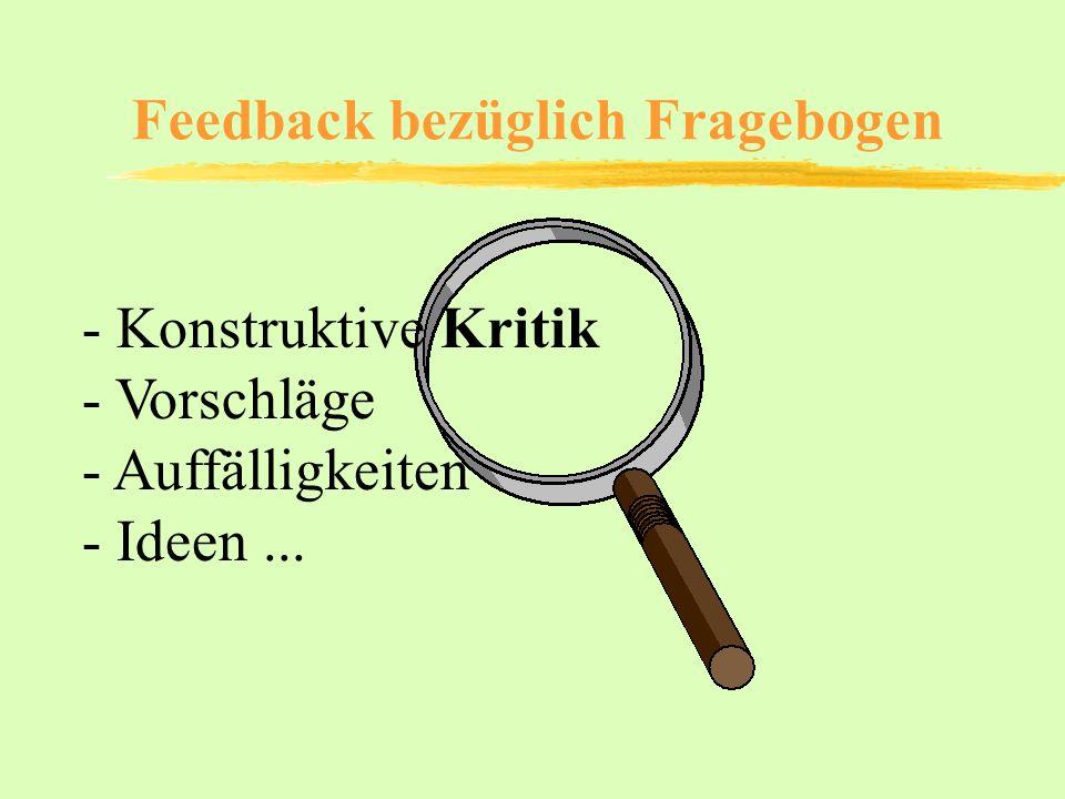 Feedback bezüglich Fragebogen - Konstruktive Kritik - Vorschläge - Auffälligkeiten - Ideen...