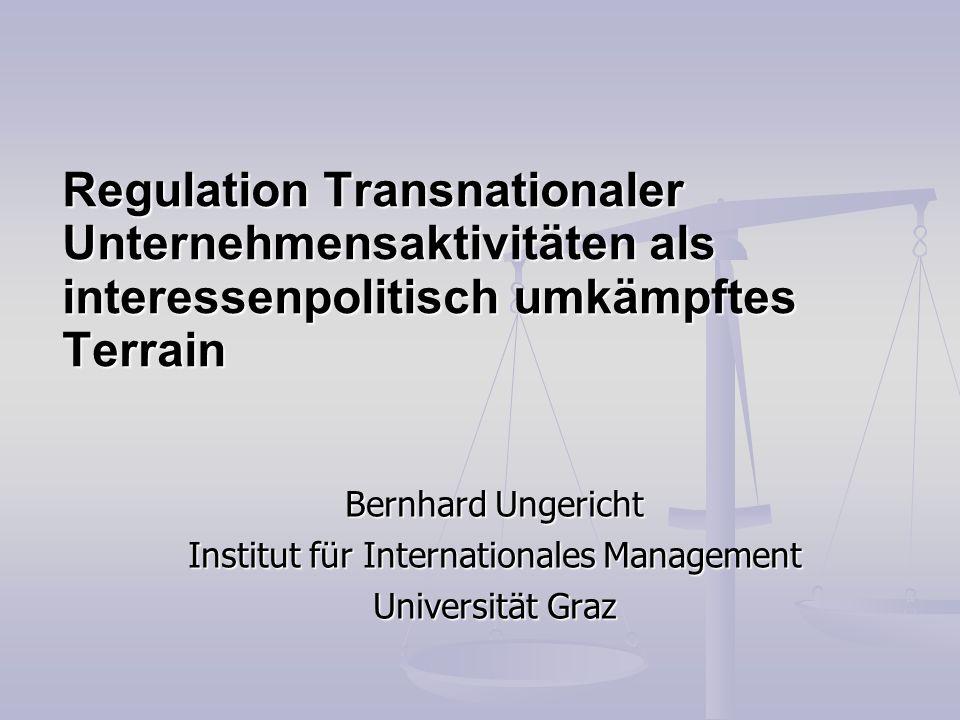 Regulation Transnationaler Unternehmensaktivitäten als interessenpolitisch umkämpftes Terrain Bernhard Ungericht Institut für Internationales Manageme