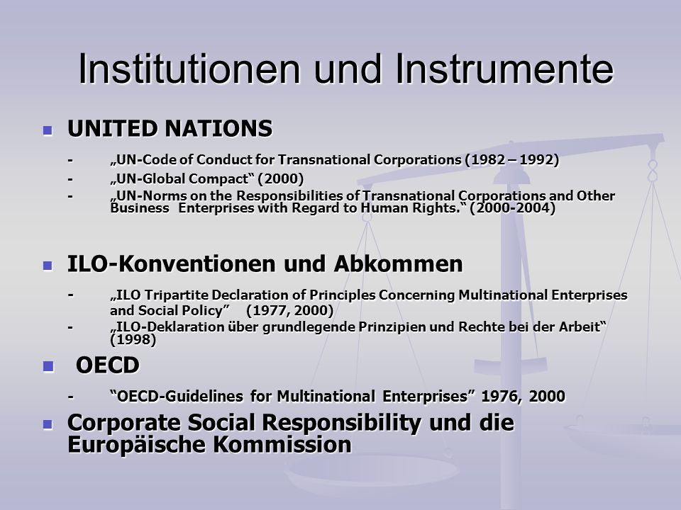 Institutionen und Instrumente UNITED NATIONS UNITED NATIONS -UN-Code of Conduct for Transnational Corporations (1982 – 1992) - UN-Global Compact (2000