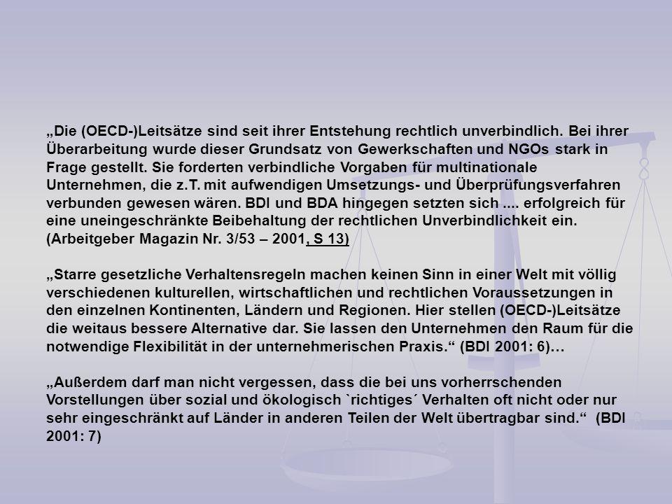 Die (OECD-)Leitsätze sind seit ihrer Entstehung rechtlich unverbindlich. Bei ihrer Überarbeitung wurde dieser Grundsatz von Gewerkschaften und NGOs st