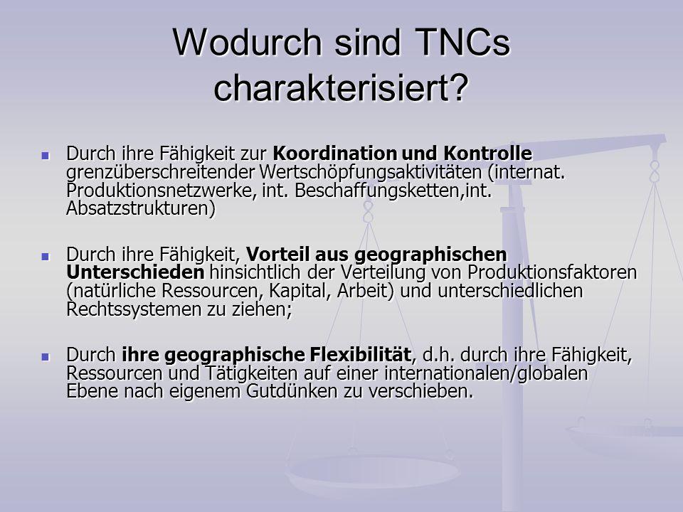 Wodurch sind TNCs charakterisiert? Durch ihre Fähigkeit zur Koordination und Kontrolle grenzüberschreitender Wertschöpfungsaktivitäten (internat. Prod