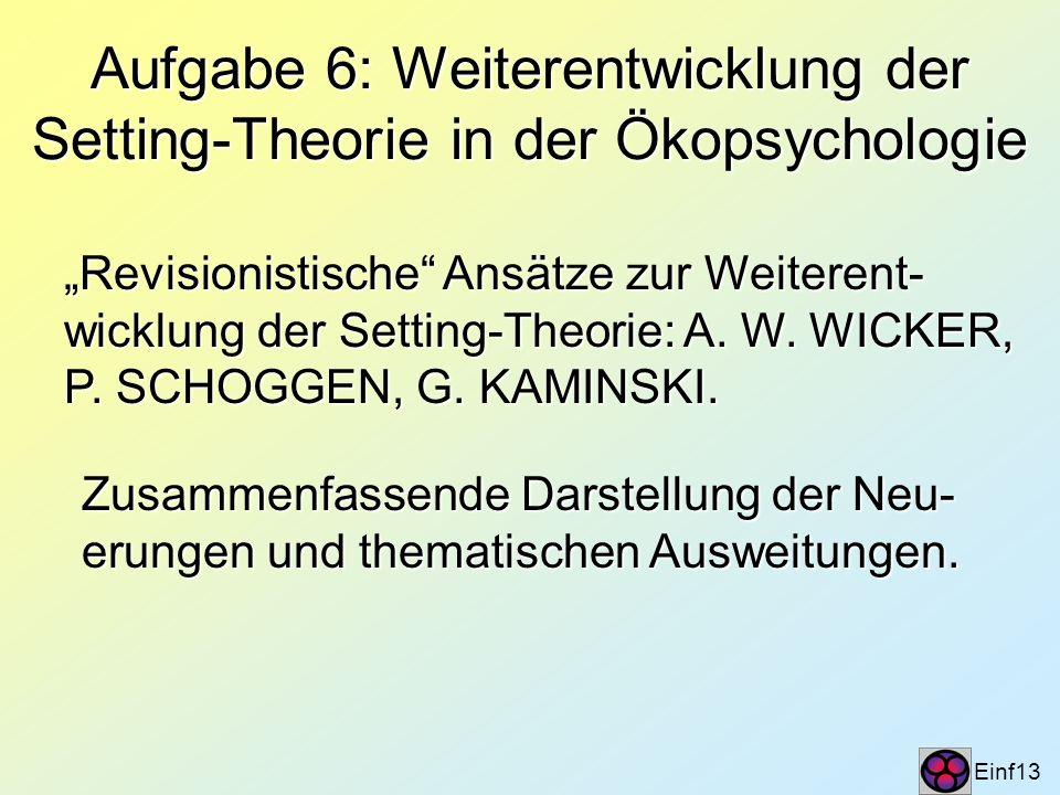 Aufgabe 6: Weiterentwicklung der Setting-Theorie in der Ökopsychologie Einf13 Revisionistische Ansätze zur Weiterent- wicklung der Setting-Theorie: A.