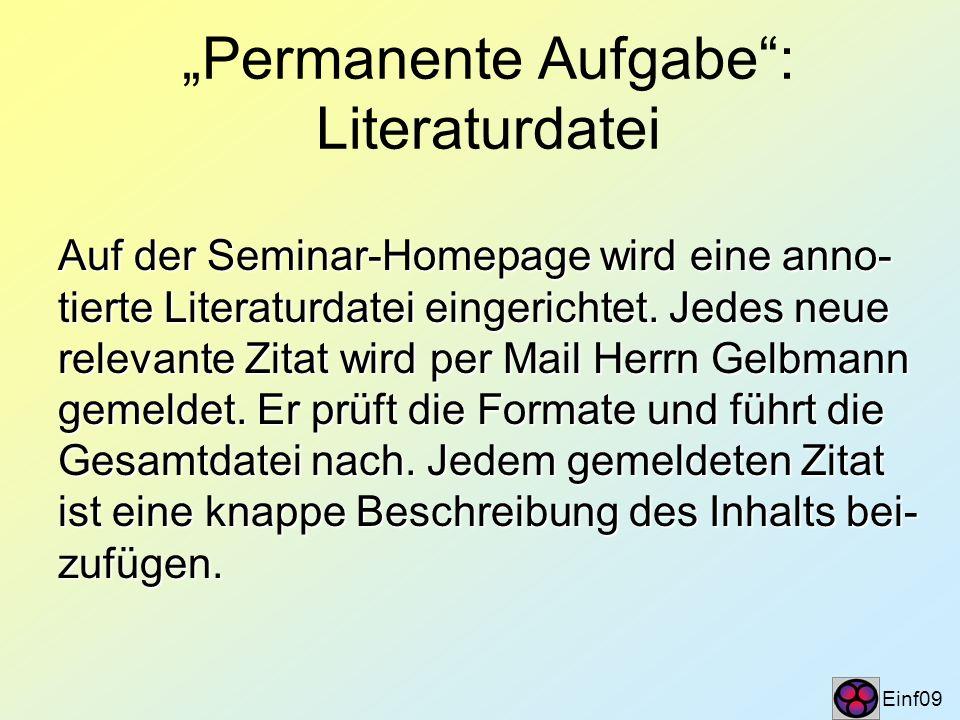 Permanente Aufgabe: Literaturdatei Einf09 Auf der Seminar-Homepage wird eine anno- tierte Literaturdatei eingerichtet. Jedes neue relevante Zitat wird