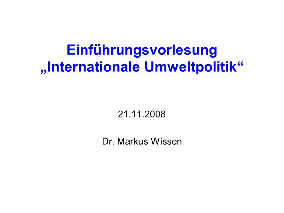 Einführungsvorlesung Internationale Umweltpolitik 21.11.2008 Dr. Markus Wissen