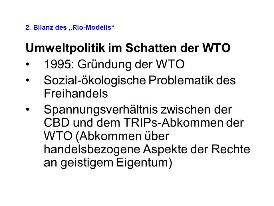 2. Bilanz des Rio-Modells Umweltpolitik im Schatten der WTO 1995: Gründung der WTO Sozial-ökologische Problematik des Freihandels Spannungsverhältnis