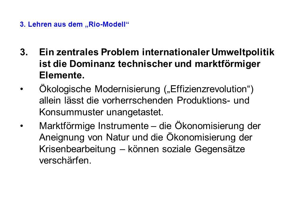 3.Ein zentrales Problem internationaler Umweltpolitik ist die Dominanz technischer und marktförmiger Elemente. Ökologische Modernisierung (Effizienzre