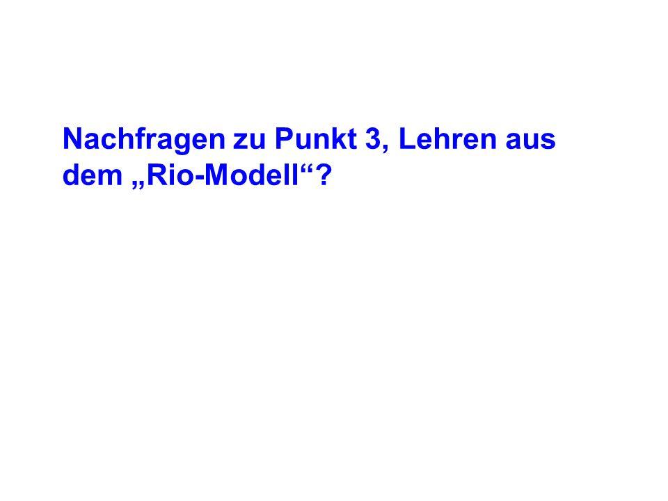 Nachfragen zu Punkt 3, Lehren aus dem Rio-Modell?