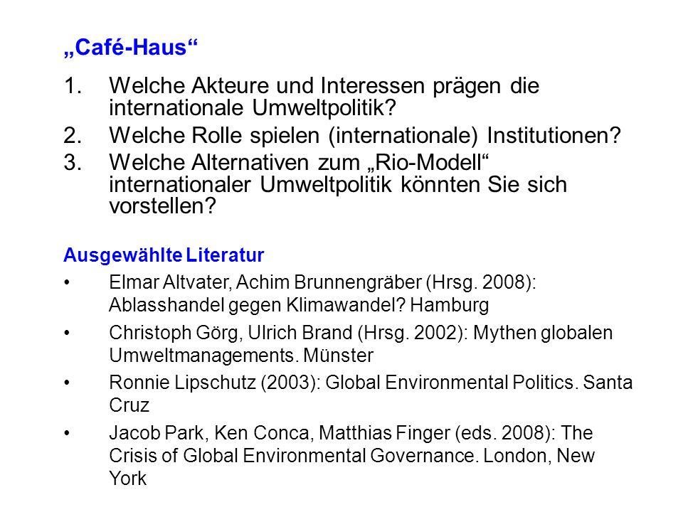 Café-Haus 1.Welche Akteure und Interessen prägen die internationale Umweltpolitik? 2.Welche Rolle spielen (internationale) Institutionen? 3.Welche Alt